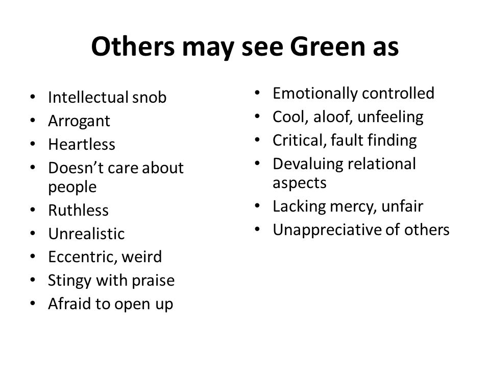 Others may see Green as Emotionally controlled Intellectual snob