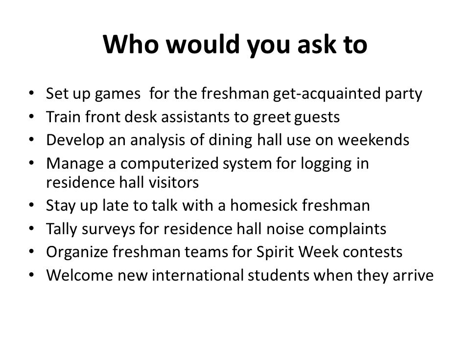 Who would you ask to Set up games for the freshman get-acquainted party. Train front desk assistants to greet guests.