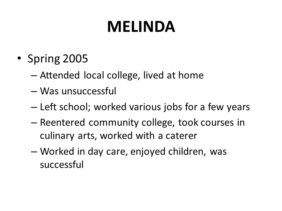 MELINDA Spring 2005 Attended local college, lived at home