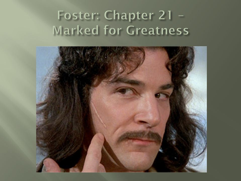 Foster: Chapter 21 – Marked for Greatness