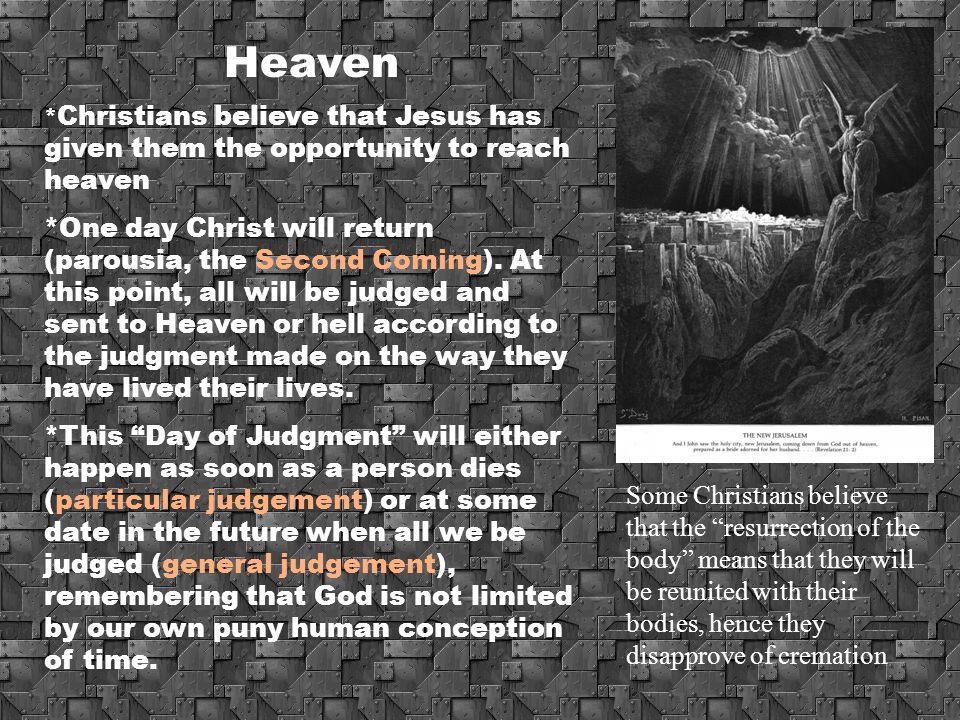 Heaven *Christians believe that Jesus has given them the opportunity to reach heaven.