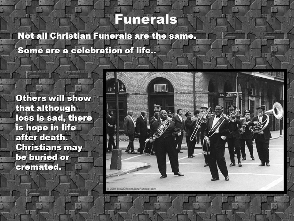 Funerals Not all Christian Funerals are the same.