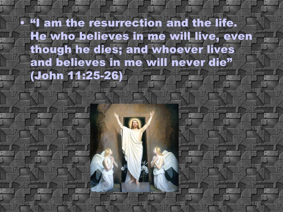 I am the resurrection and the life