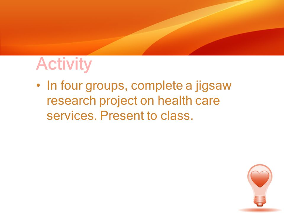Activity In four groups, complete a jigsaw research project on health care services.