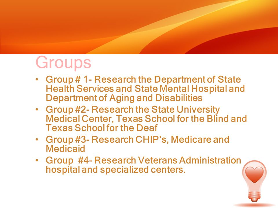 Groups Group # 1- Research the Department of State Health Services and State Mental Hospital and Department of Aging and Disabilities.