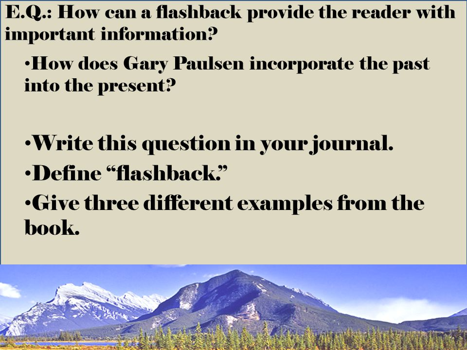 Write this question in your journal. Define flashback.