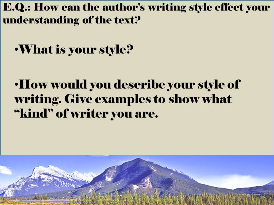 E.Q.: How can the author's writing style effect your understanding of the text