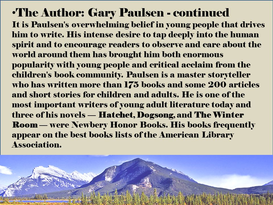 The Author: Gary Paulsen - continued It is Paulsen s overwhelming belief in young people that drives him to write.