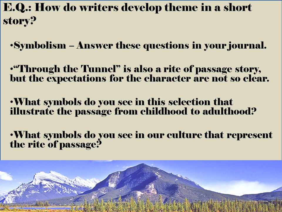 E.Q.: How do writers develop theme in a short story