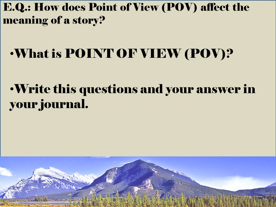 E.Q.: How does Point of View (POV) affect the meaning of a story