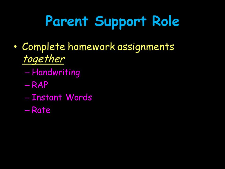 Parent Support Role Complete homework assignments together Handwriting