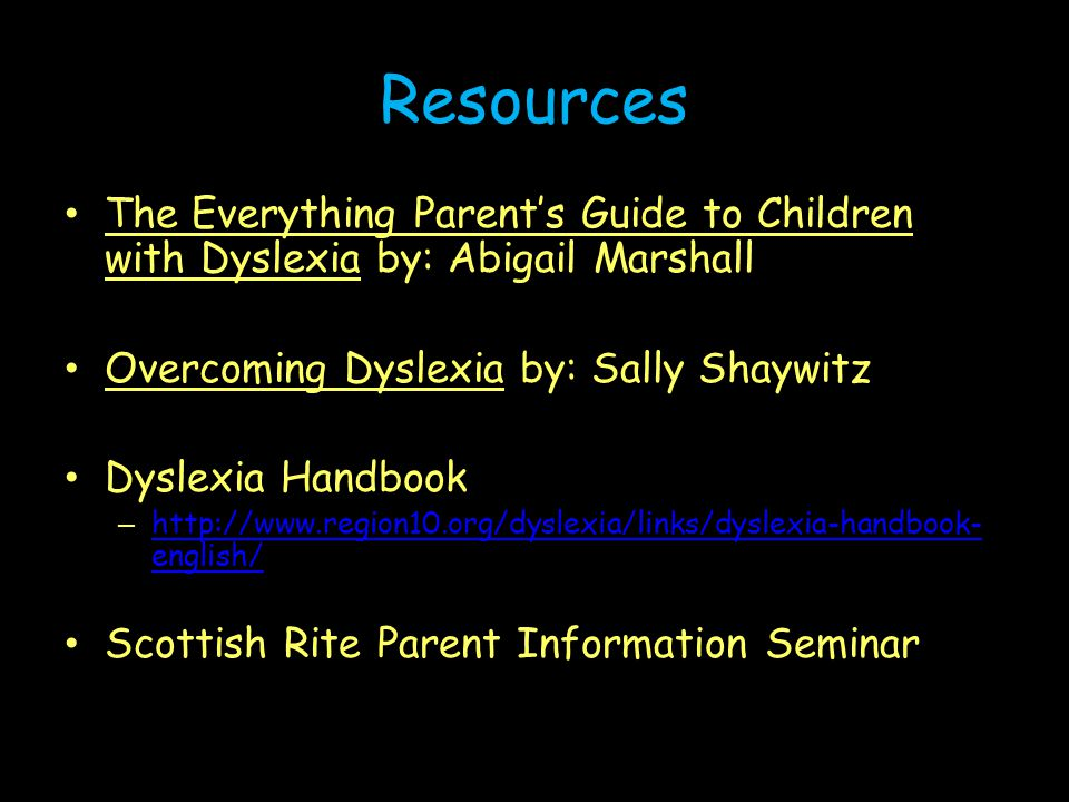 Resources The Everything Parent's Guide to Children with Dyslexia by: Abigail Marshall. Overcoming Dyslexia by: Sally Shaywitz.