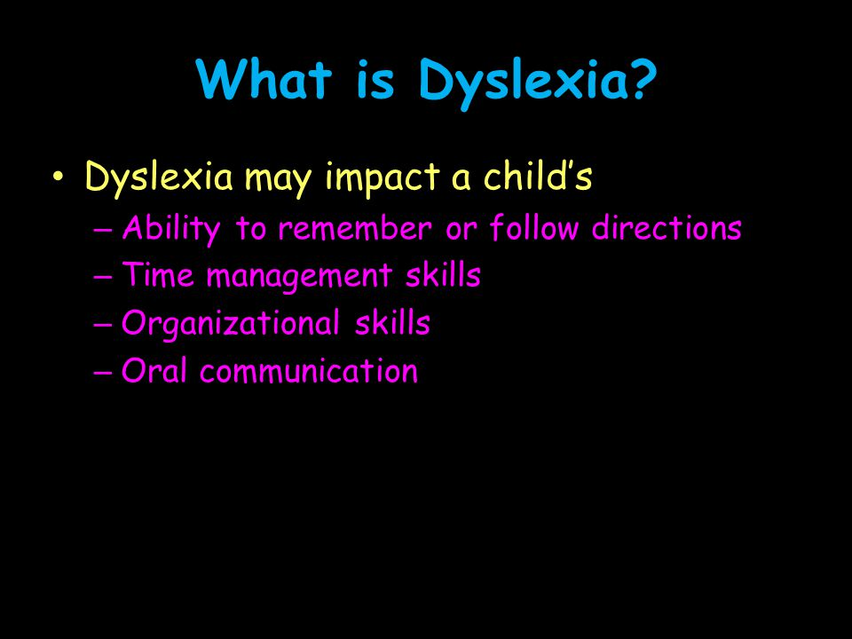 What is Dyslexia Dyslexia may impact a child's