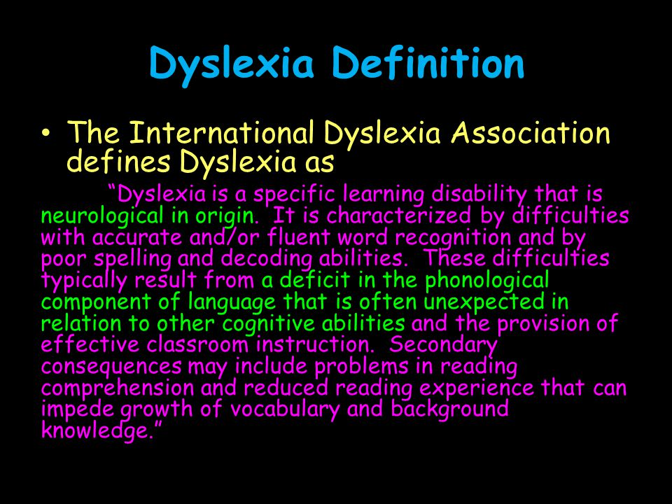 Dyslexia Definition The International Dyslexia Association defines Dyslexia as.