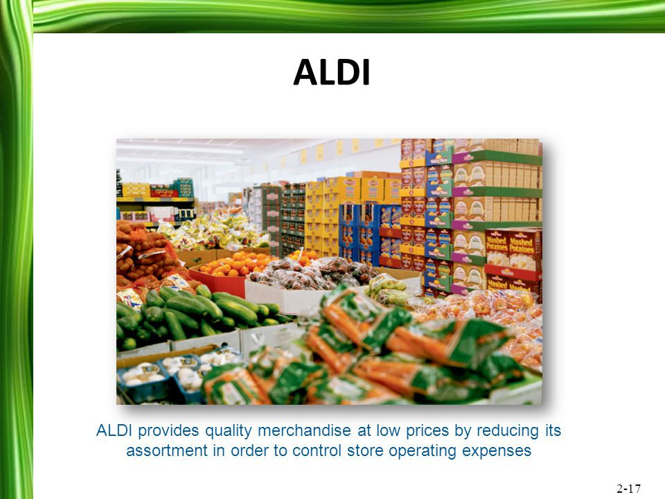ALDI ALDI provides quality merchandise at low prices by reducing its assortment in order to control store operating expenses.