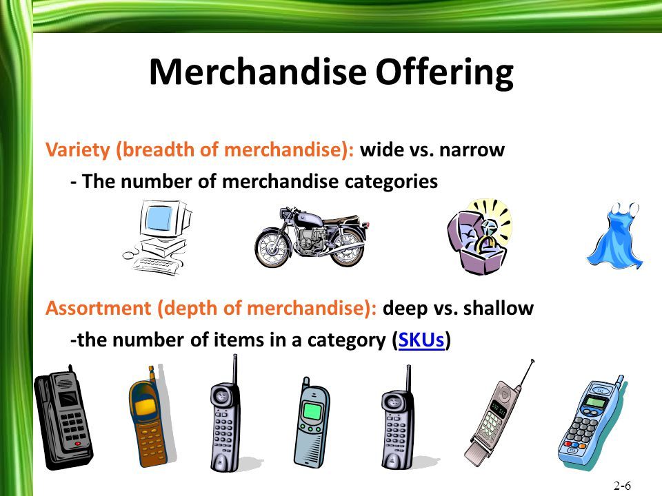 Merchandise Offering Variety (breadth of merchandise): wide vs. narrow