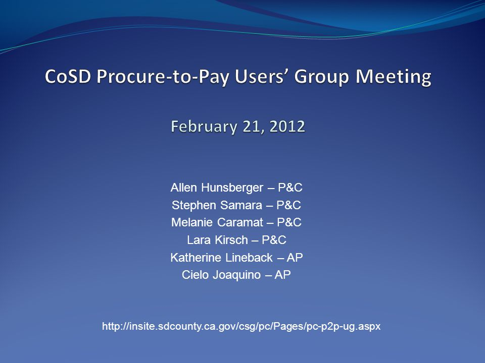CoSD Procure-to-Pay Users' Group Meeting February 21, 2012