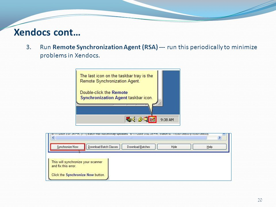 Xendocs cont… Run Remote Synchronization Agent (RSA) --- run this periodically to minimize problems in Xendocs.