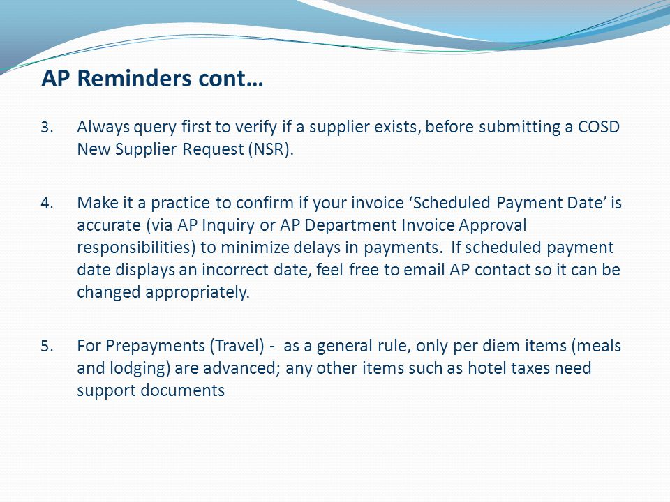 AP Reminders cont… Always query first to verify if a supplier exists, before submitting a COSD New Supplier Request (NSR).