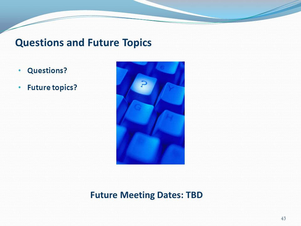 Questions and Future Topics