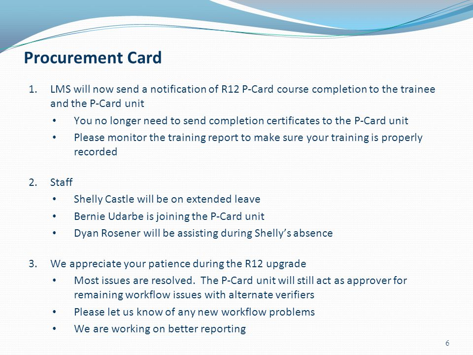 Procurement Card LMS will now send a notification of R12 P-Card course completion to the trainee and the P-Card unit.