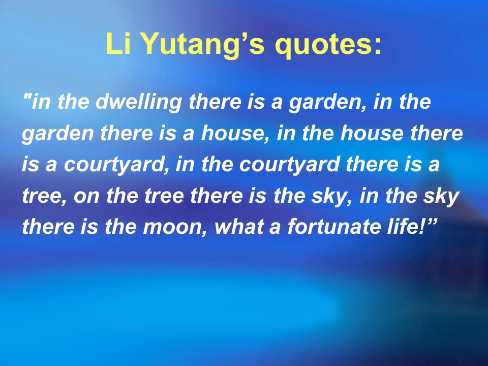 Li Yutang's quotes: in the dwelling there is a garden, in the
