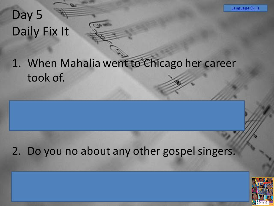 Day 5 Daily Fix It When Mahalia went to Chicago her career took of.