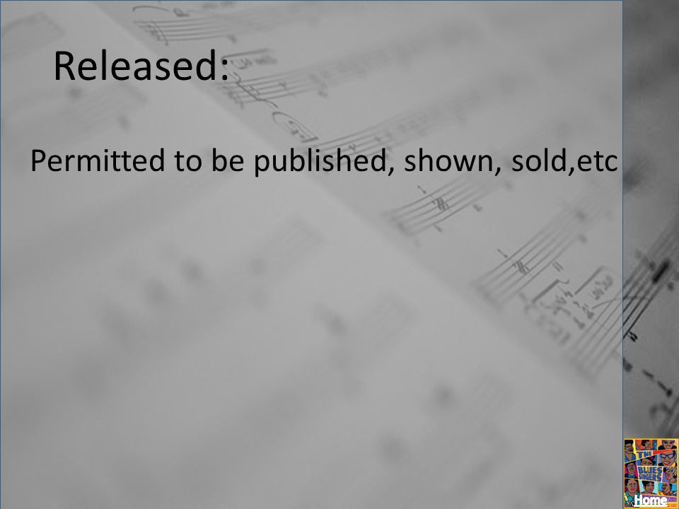 Released: Permitted to be published, shown, sold,etc
