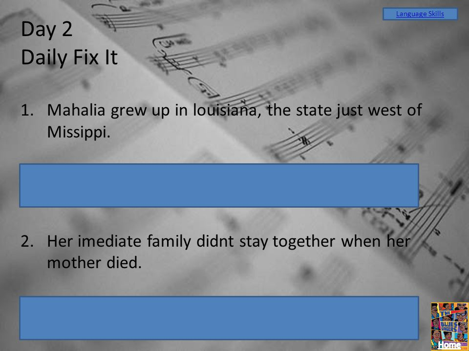 Language Skills Day 2. Daily Fix It. Mahalia grew up in louisiana, the state just west of Missippi.
