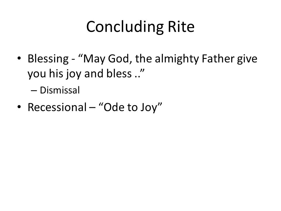 Concluding Rite Blessing - May God, the almighty Father give you his joy and bless .. Dismissal.