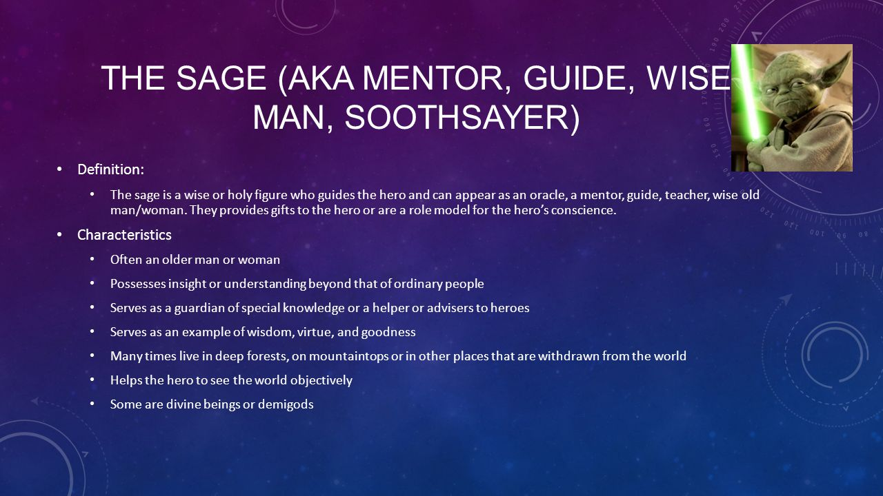 The Sage (aka mentor, guide, wise man, soothsayer)