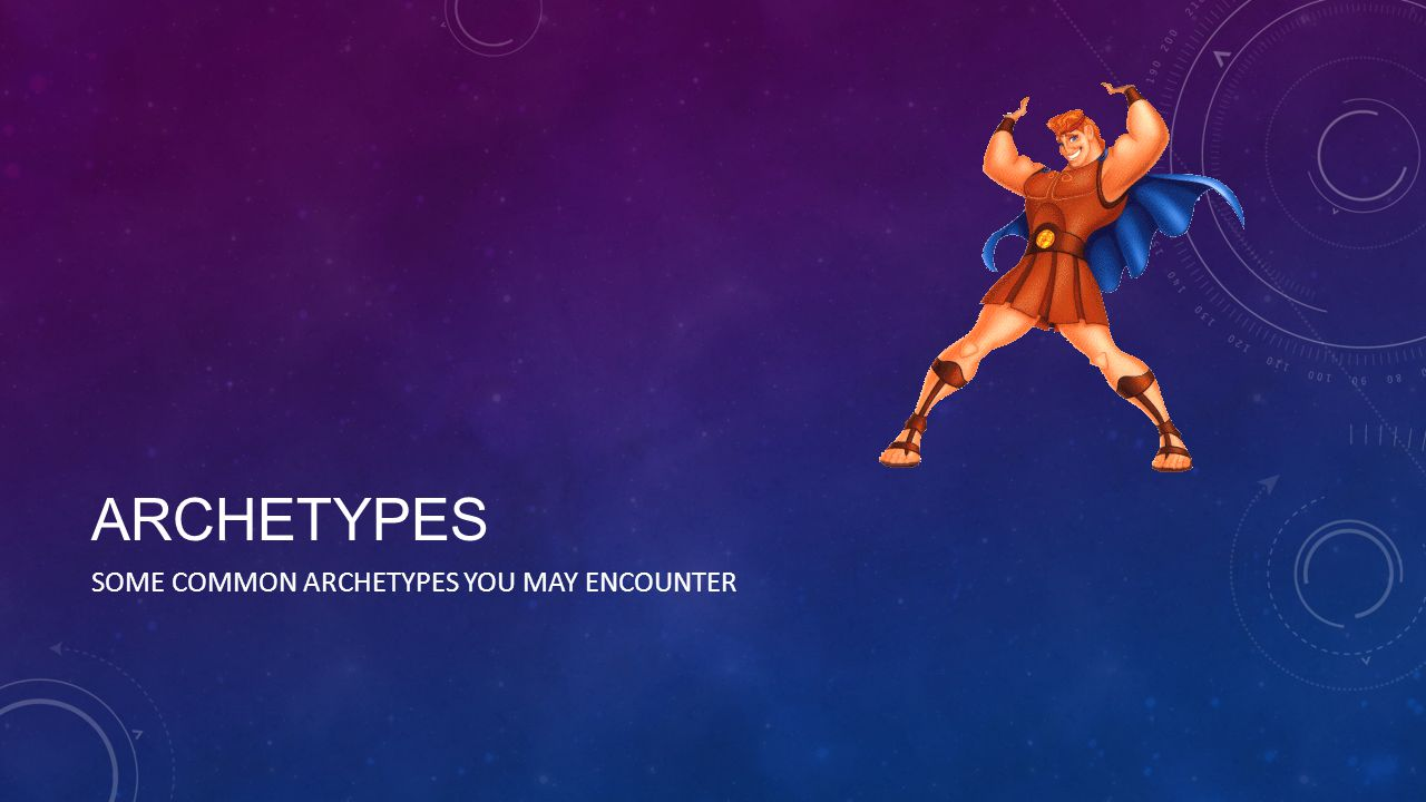 Archetypes Some common archetypes you may encounter
