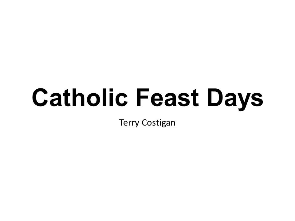 Catholic Feast Days Terry Costigan