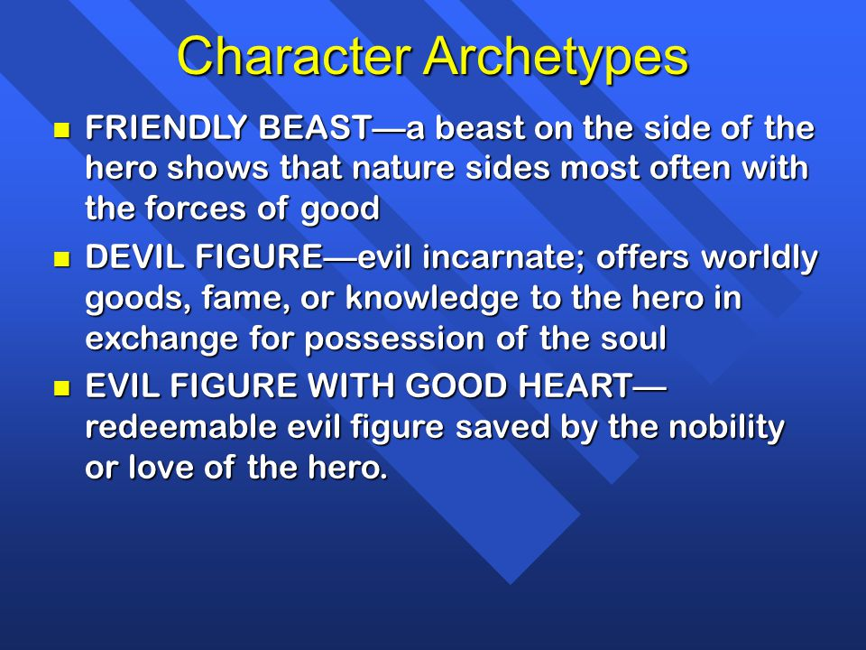 Character Archetypes FRIENDLY BEAST—a beast on the side of the hero shows that nature sides most often with the forces of good.