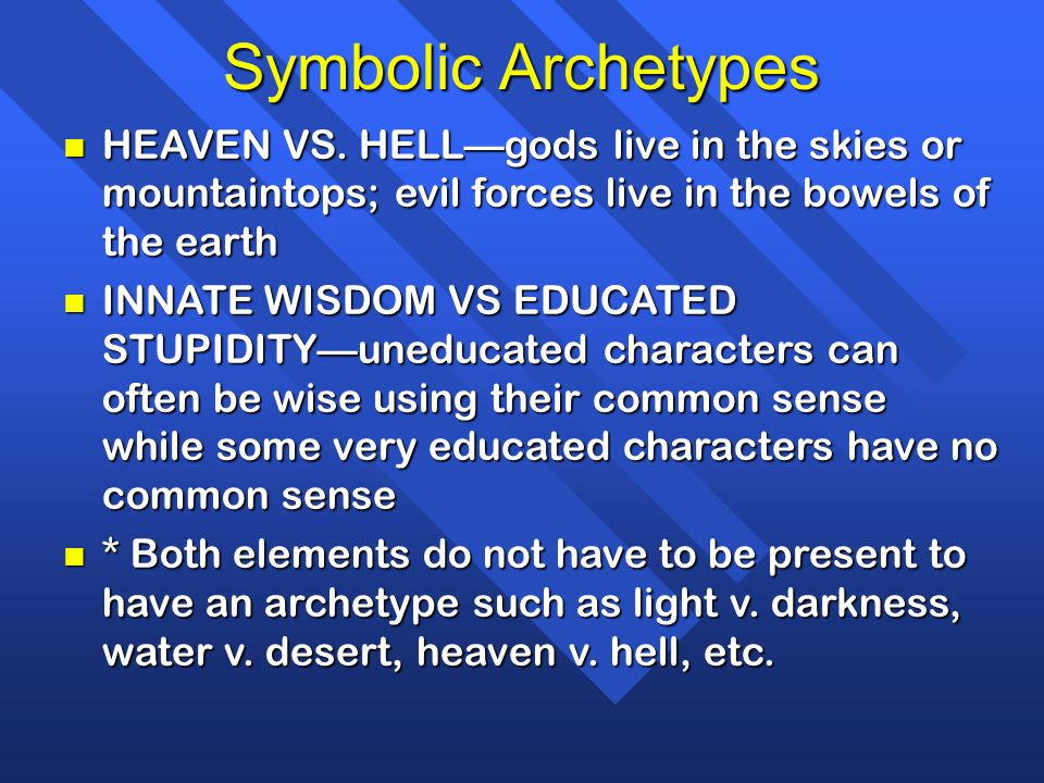 Symbolic Archetypes HEAVEN VS. HELL—gods live in the skies or mountaintops; evil forces live in the bowels of the earth.