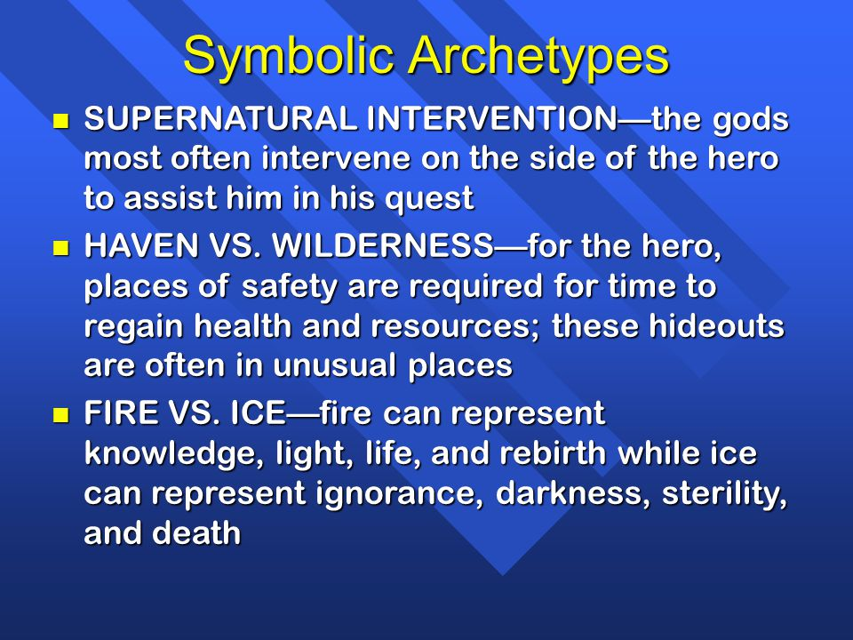 Symbolic Archetypes SUPERNATURAL INTERVENTION—the gods most often intervene on the side of the hero to assist him in his quest.