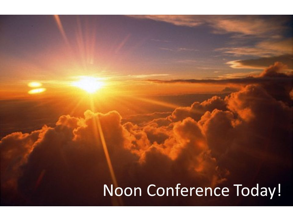 Noon Conference Today!