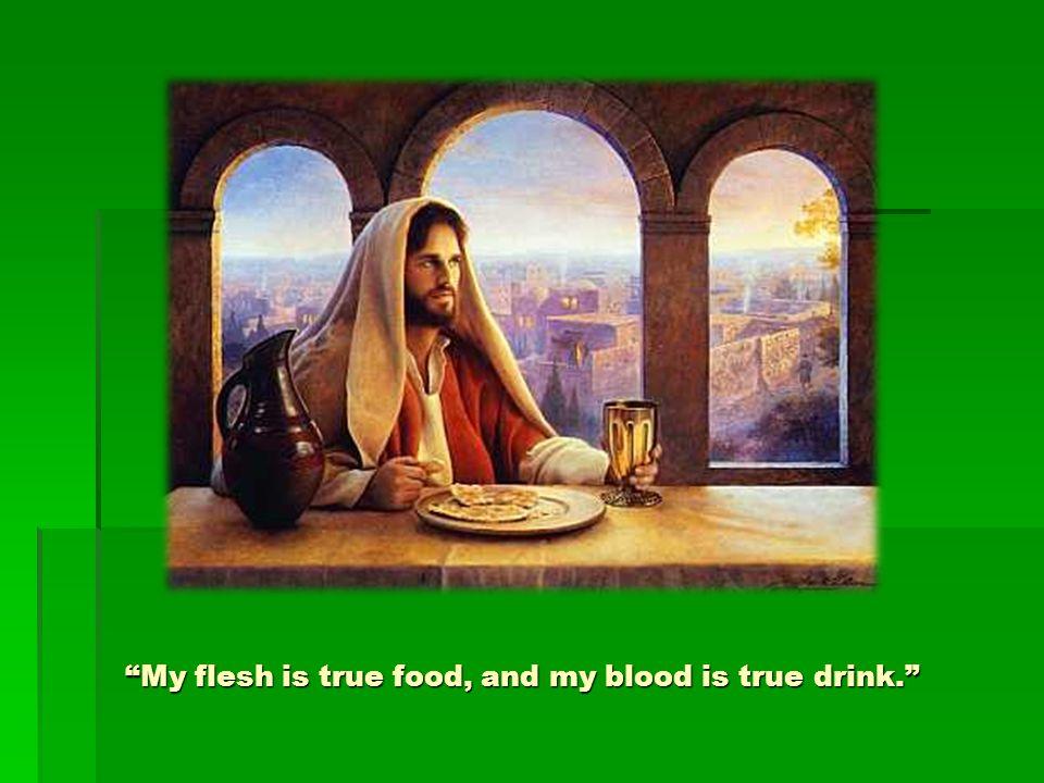 My flesh is true food, and my blood is true drink.
