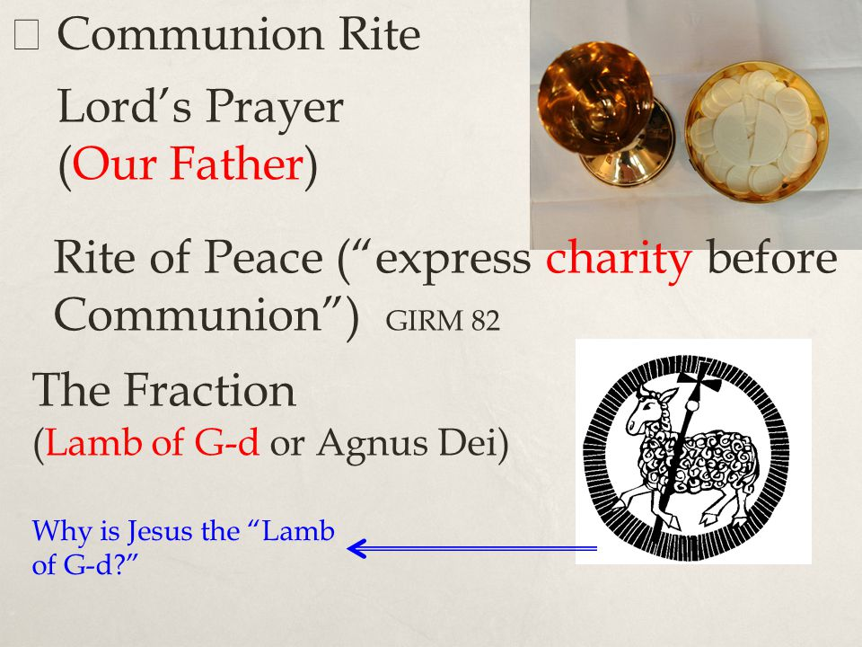 Rite of Peace ( express charity before Communion ) GIRM 82
