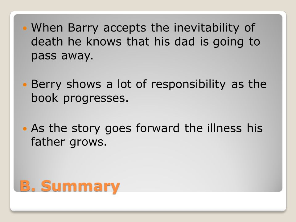 When Barry accepts the inevitability of death he knows that his dad is going to pass away.