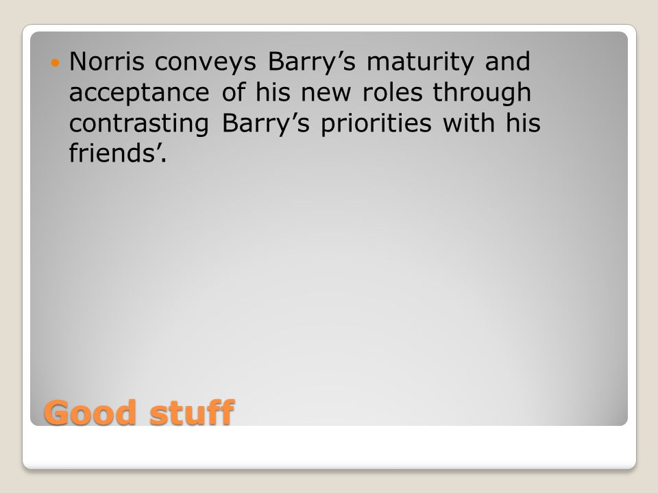 Norris conveys Barry's maturity and acceptance of his new roles through contrasting Barry's priorities with his friends'.