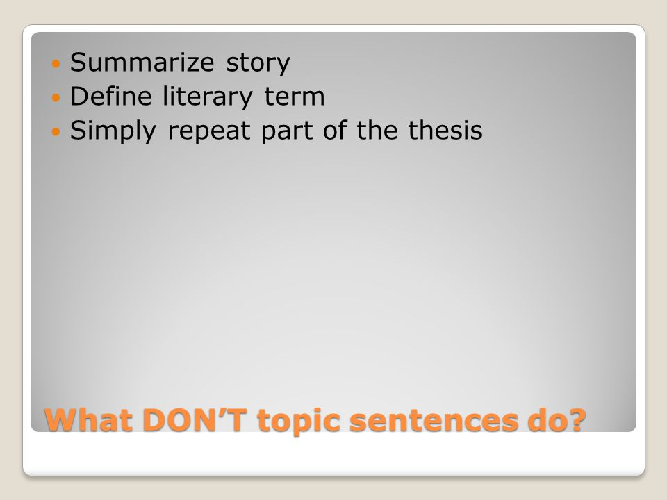 What DON'T topic sentences do