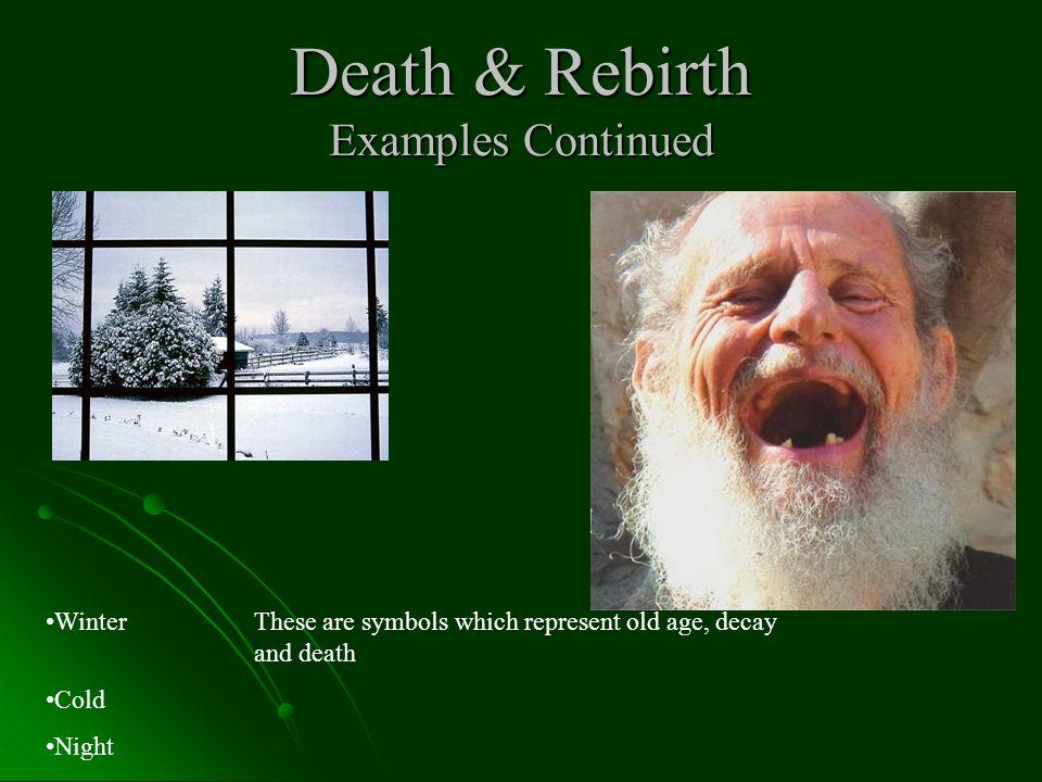 Death & Rebirth Examples Continued