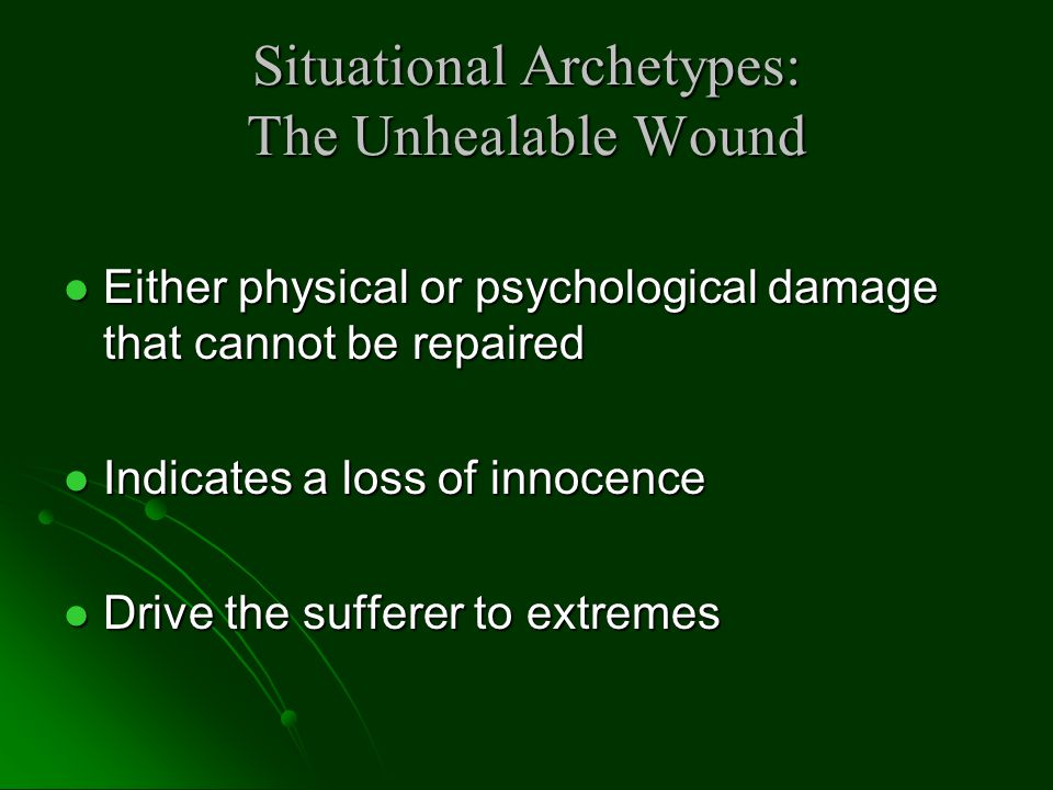 Situational Archetypes: The Unhealable Wound