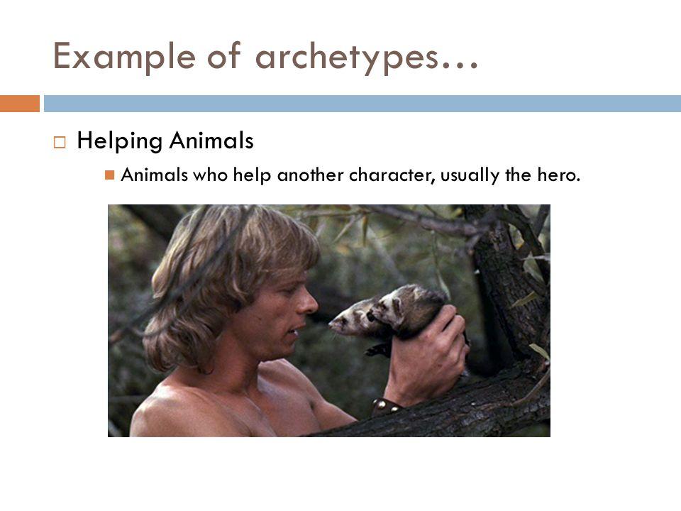 Example of archetypes…