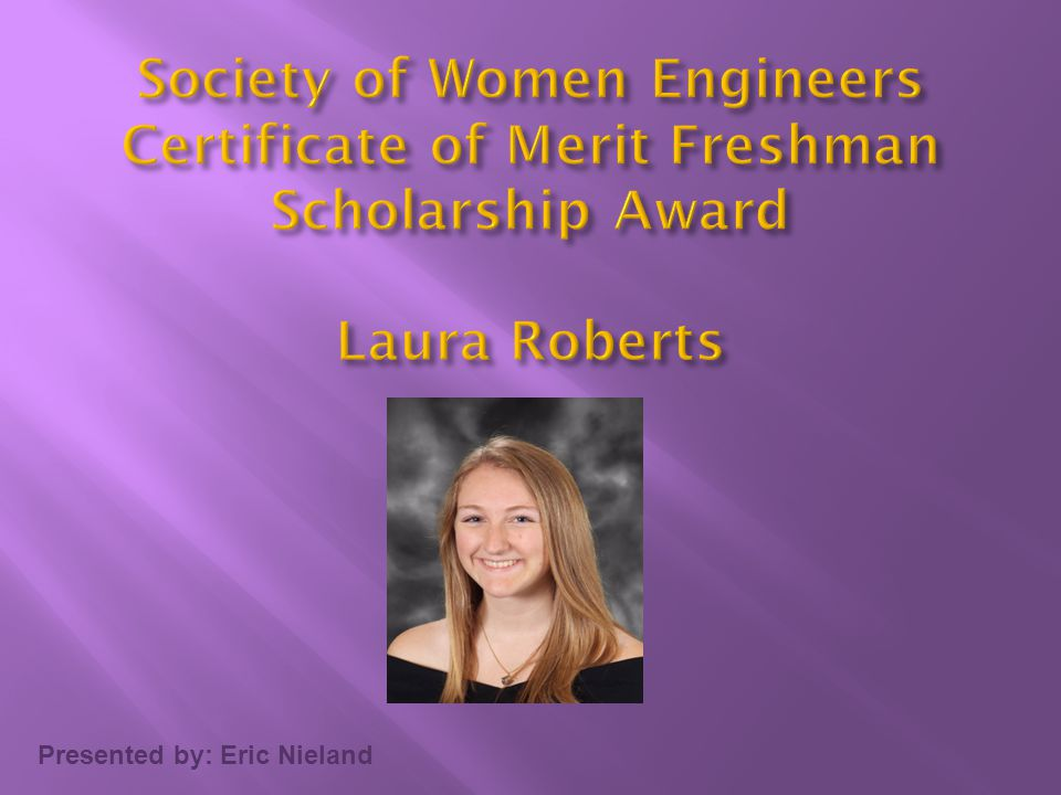 Society of Women Engineers Certificate of Merit Freshman Scholarship Award Laura Roberts