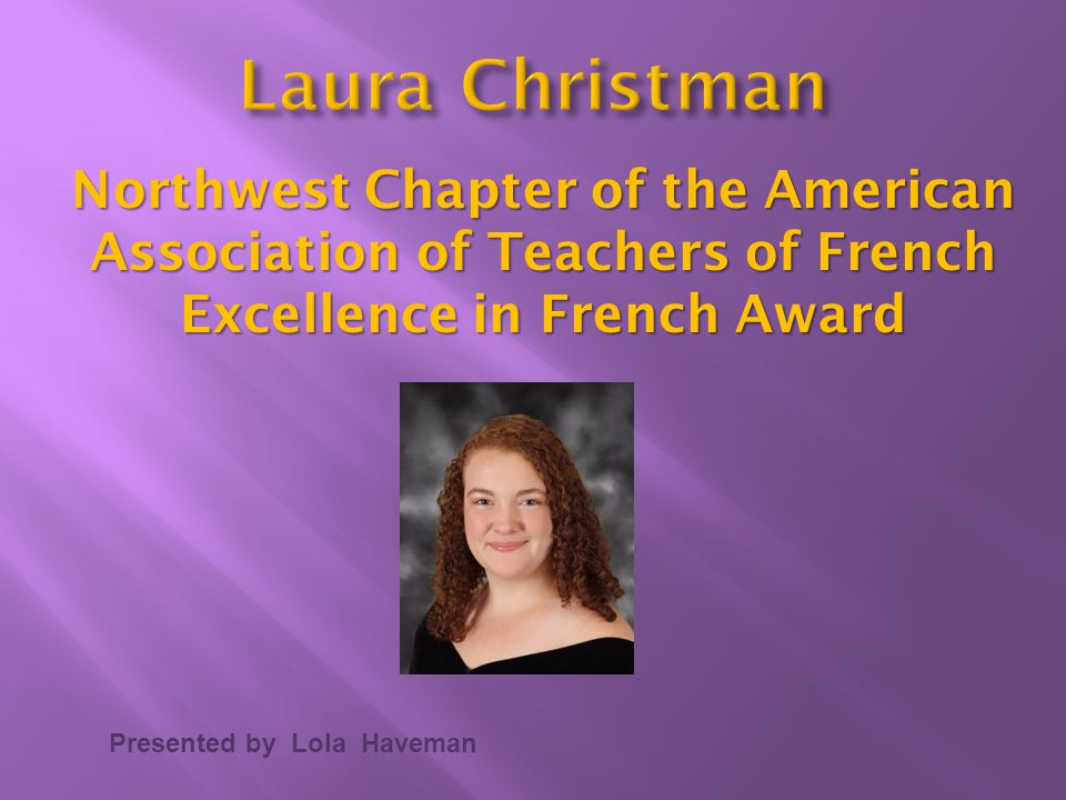 Laura Christman Northwest Chapter of the American Association of Teachers of French. Excellence in French Award.