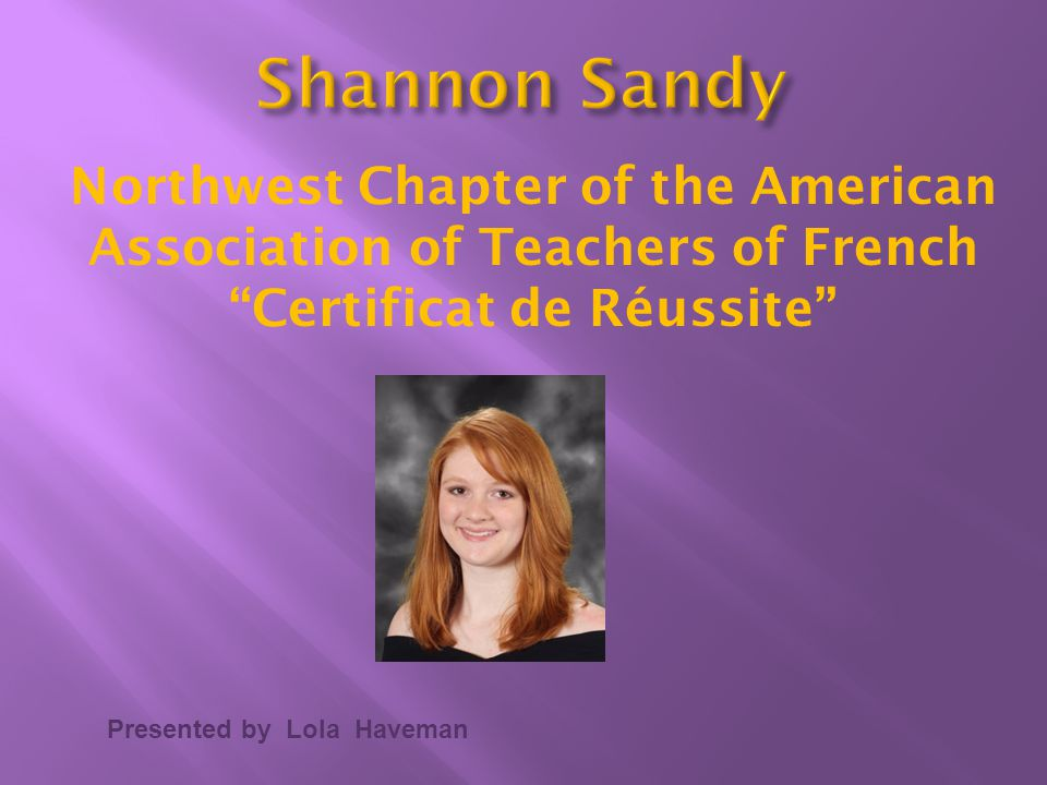 Shannon Sandy Northwest Chapter of the American Association of Teachers of French. Certificat de Réussite