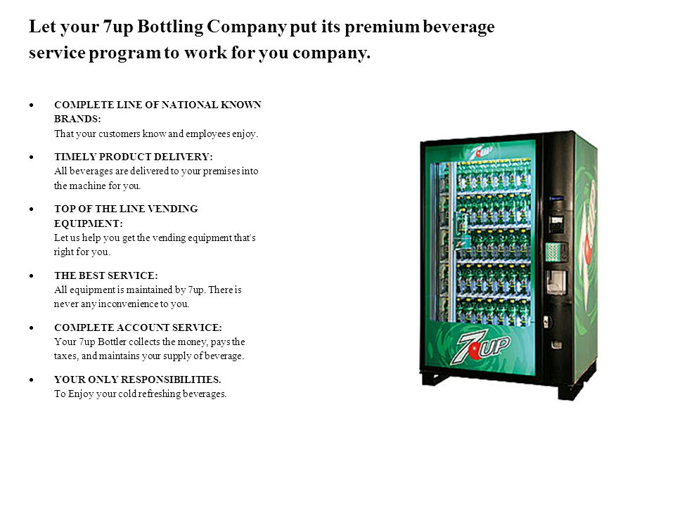 Let your 7up Bottling Company put its premium beverage service program to work for you company.