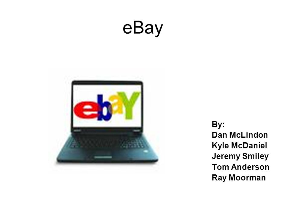 eBay By: Dan McLindon Kyle McDaniel Jeremy Smiley Tom Anderson